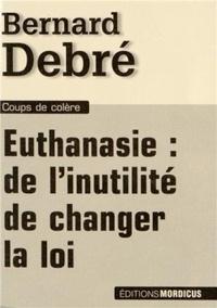 Bernard Debré - Euthanasie : de l'inutilité de changer la loi.