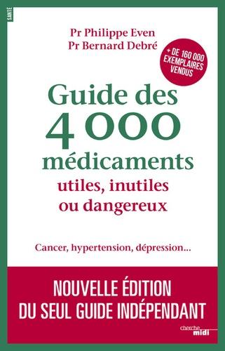 Guide des 4 000 médicaments utiles, inutiles ou dangereux. Cancer, hypertension, dépression...  Edition 2017