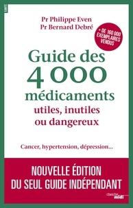 Bernard Debré et Philippe Even - Guide des 4 000 médicaments utiles, inutiles ou dangereux - Cancer, hypertension, dépression....