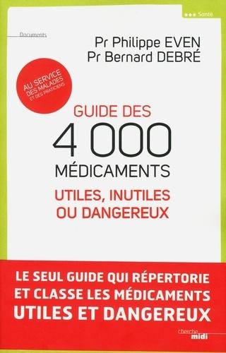 Guide des 4000 médicaments. Utiles, inutiles ou dangereux au service des malades et des praticiens