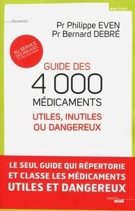 Bernard Debré et Philippe Even - Guide des 4000 médicaments - Utiles, inutiles ou dangereux au service des malades et des praticiens.