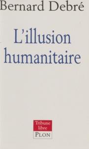 Bernard Debré - L'illusion humanitaire.
