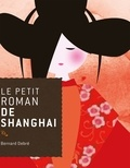 Bernard Debré - Le petit roman de Shanghai.
