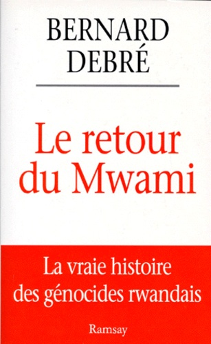 LE RETOUR DU MWAMI.. La vrai histoire des génocides rwandais