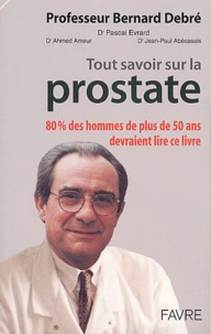 Tout savoir sur la prostate. Avec CD-ROM - Bernard Debré |