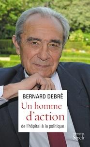 Bernard Debré - Un homme d'action - De l'hôpital à la politique.