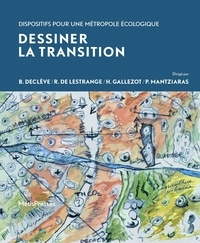 Bernard Declève et Roselyne de Lestrange - Dessiner la transition - Dispositifs pour une métropole écologique.
