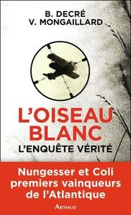 Bernard Decré et Vincent Mongaillard - L'Oiseau blanc, l'enquête vérité.