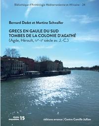 Bernard Dedet et Martine Schwaller - Grecs en Gaule du Sud - Tombes de la colonie d'Agathè (Agde, Hérault, IVe - IIe siècles avant J.-C.).