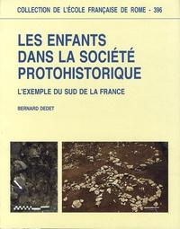 Bernard Dedet - Les enfants dans la société protohistorique - L'exemple du sud de la France.