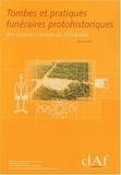 Bernard Dedet - Tombes et pratiques funéraires protohistoriques des Grands Causses du Gévaudan (Aveyron, Gard, Lozère).