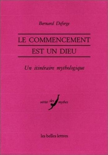 Bernard Deforge - Le commencement est un dieu - Le Proche-Orient, Hésiode et les mythes.
