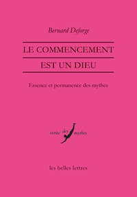Bernard Deforge - Le commencement est un dieu - Essence et permanence des mythes.