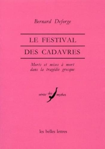 Bernard Deforge - Le festival des cadavres - Morts et mises à mort dans la tragédie grecque.