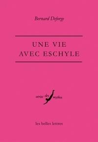 Bernard Deforge - Une vie avec Eschyle.