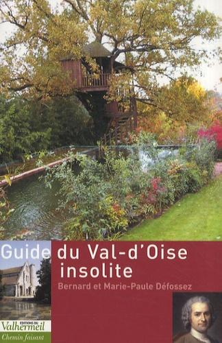 Bernard Défossez et Marie-Paule Défossez - Guide du Val-d'Oise insolite.