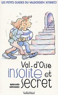 Bernard Défossez - Val-d'Oise insolite et secret.