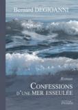 Bernard Degioanni - Confessions d'une Mer esseulée.