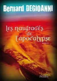 Bernard Degioanni - Les Naufragés de l'Apocalypse.