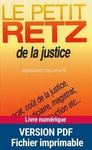 Bernard Delafraye - Le Petit Retz de la justice - Avocat, coût de la justice, lenteur judiciaire, magistrat, secret de l'instruction, etc..