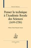 Bernard Delaunay - Penser la technique à l'Académie Royale des Sciences (1699-1750).
