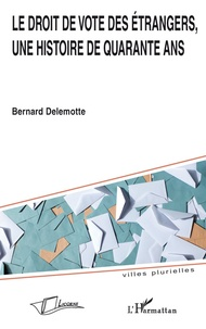 Bernard Delemotte - Le droit de vote des étrangers, une histoire de quarante ans.