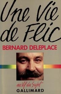 Bernard Deleplace - Une Vie de Flic.