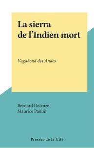 Bernard Deleuze et Maurice Paulin - La sierra de l'Indien mort - Vagabond des Andes.