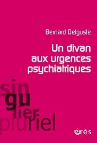 Bernard Delguste - Un divan aux urgences psychiatriques - Considérations cliniques et psychanalytiques.