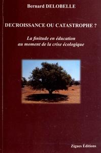 Bernard Delobelle - Décroissance ou catastrophe ? - La finitude en éducation au moment de la crise écologique.