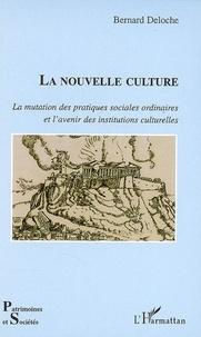 Bernard Deloche - La nouvelle culture - La mutation des pratiques sociales ordinaires et l'avenir des institutions culturelles.