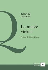 Bernard Deloche - Le musée virtuel - Vers une éthique des nouvelles images.