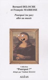 Bernard Deloche et François Mairesse - Pourquoi (ne pas) aller au musée.
