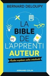 Bernard Deloupy - La bible de l'apprenti auteur - Faites exploser votre créativité.