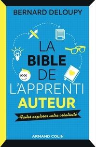 Bernard Deloupy - La Bible de l'apprenti auteur - Les outils pour libérer sa créativité et se faire publier !.