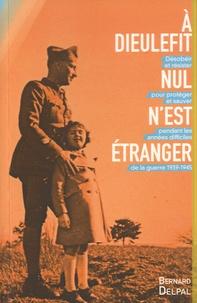 Bernard Delpal - A Dieulefit, nul n'est étranger - Désobéir et résister pour protéger et sauver pendant les années difficiles de la guerre de la guerre 1939-1945.