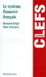 Bernard Delpit et Marc Schwartz - Le système financier français.