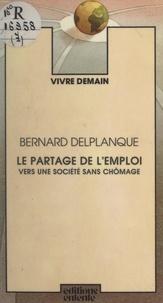 Bernard Delplanque - Le partage de l'emploi - Vers une société sans chômage.