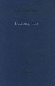 Bernard Delvaille - Duchamp libre.