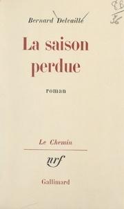 Bernard Delvaille et Georges Lambrichts - La saison perdue.