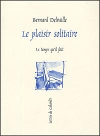 Bernard Delvaille - Le plaisir solitaire.