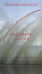 Bernard Delvaille - Théophile Gautier.
