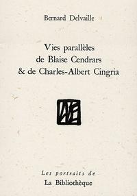 Bernard Delvaille - Vies parallèles de Blaise Cendrars et de Charles-Albert Cingria.