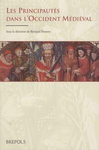 Bernard Demotz - Les principautés dans l'Occident médiéval - A l'origine des régions.
