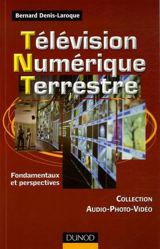 Bernard Denis-Laroque - Télévision Numérique Terrestre - Fondamentaux et perspectives.