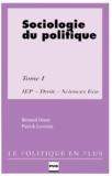Bernard Denni et Patrick Lecomte - Sociologie du politique - Tome 1.