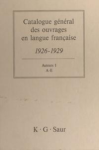 Bernard Dermineur - Catalogue général des ouvrages en langue française, 1926-1929 : Auteurs (1) - A-E.