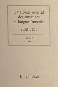 Bernard Dermineur - Catalogue général des ouvrages en langue française, 1926-1929 : Titres (1) - A-K.