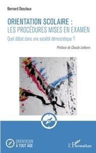 Bernard Desclaux - Orientation scolaire : les procédures mises en examen - Quel débat dans une société démocratique ?.