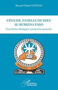 L'Eglise, famille de Dieu au Burkina Faso- Contribution théologique et perspectives pastorales - Bernard désiré Yanogo |